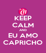 KEEP CALM AND EU AMO CAPRICHO - Personalised Poster A4 size