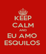 KEEP CALM AND EU AMO  ESQUILOS  - Personalised Poster A4 size