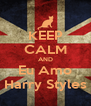 KEEP CALM AND Eu Amo Harry Styles - Personalised Poster A4 size