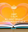 KEEP CALM AND EU AMO MINHA  SOBRINHA RAFAELA - Personalised Poster A4 size