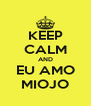 KEEP CALM AND EU AMO MIOJO - Personalised Poster A4 size