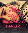 KEEP CALM AND EU AMO O MALIK  - Personalised Poster A4 size