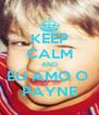 KEEP CALM AND EU AMO O  PAYNE - Personalised Poster A4 size