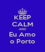 KEEP CALM AND Eu Amo o Porto - Personalised Poster A4 size