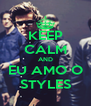 KEEP CALM AND EU AMO O STYLES - Personalised Poster A4 size