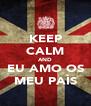 KEEP CALM AND EU AMO OS MEU PAÌS - Personalised Poster A4 size