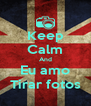 Keep Calm And Eu amo Tirar fotos - Personalised Poster A4 size