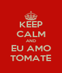 KEEP CALM AND EU AMO TOMATE - Personalised Poster A4 size