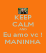 KEEP CALM AND Eu amo vc ! MANINHA - Personalised Poster A4 size