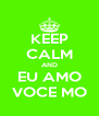 KEEP CALM AND EU AMO VOCE MO - Personalised Poster A4 size