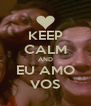 KEEP CALM AND EU AMO VOS - Personalised Poster A4 size