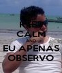 KEEP CALM AND EU APENAS OBSERVO - Personalised Poster A4 size