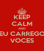 KEEP CALM AND EU CARREGO VOCES - Personalised Poster A4 size