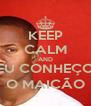 KEEP CALM AND EU CONHEÇO O MAICÃO - Personalised Poster A4 size