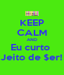 KEEP CALM AND Eu curto  Jeito de $er! - Personalised Poster A4 size