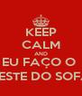 KEEP CALM AND EU FAÇO O  TESTE DO SOFÁ - Personalised Poster A4 size