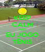 KEEP CALM AND EU JOGO TÊNIS - Personalised Poster A4 size