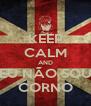 KEEP CALM AND EU NÃO SOU CORNO - Personalised Poster A4 size