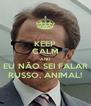 KEEP CALM AND EU NÃO SEI FALAR RUSSO, ANIMAL! - Personalised Poster A4 size