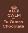KEEP CALM AND Eu Quero  Chocolate  - Personalised Poster A4 size
