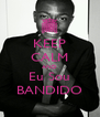 KEEP CALM AND Eu Sou BANDIDO - Personalised Poster A4 size