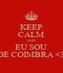 KEEP CALM AND EU SOU DE COIMBRA <3 - Personalised Poster A4 size