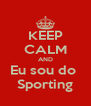 KEEP CALM AND Eu sou do  Sporting - Personalised Poster A4 size