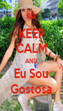 KEEP CALM AND Eu Sou Gostosa - Personalised Poster A4 size