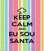 KEEP CALM AND EU SOU SANTA - Personalised Poster A4 size