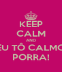 KEEP CALM AND EU TÔ CALMO PORRA! - Personalised Poster A4 size