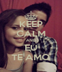 KEEP CALM AND EU TE AMO - Personalised Poster A4 size