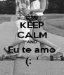KEEP CALM AND Eu te amo (:  ' - Personalised Poster A4 size