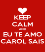 KEEP CALM AND EU TE AMO CAROL SAIS - Personalised Poster A4 size
