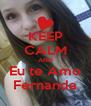 KEEP CALM AND Eu te Amo Fernanda - Personalised Poster A4 size