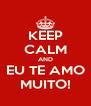 KEEP CALM AND EU TE AMO MUITO! - Personalised Poster A4 size