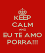 KEEP CALM AND EU TE AMO PORRA!!! - Personalised Poster A4 size