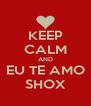 KEEP CALM AND EU TE AMO SHOX - Personalised Poster A4 size