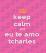 keep  calm  and  eu te amo  tcharles  - Personalised Poster A4 size