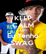 KEEP CALM AND Eu Tenho SWAG  - Personalised Poster A4 size