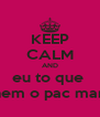 KEEP CALM AND eu to que  nem o pac man - Personalised Poster A4 size