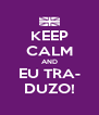 KEEP CALM AND EU TRA- DUZO! - Personalised Poster A4 size