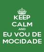 KEEP CALM AND EU VOU DE MOCIDADE - Personalised Poster A4 size
