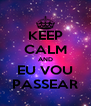 KEEP CALM AND EU VOU PASSEAR - Personalised Poster A4 size
