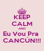 KEEP CALM AND Eu Vou Pra  CANCÚN!!! - Personalised Poster A4 size