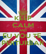 KEEP CALM AND EU VOU TE  PERTURBAR - Personalised Poster A4 size