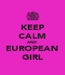 KEEP CALM AND EUROPEAN GIRL - Personalised Poster A4 size