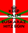 KEEP CALM AND EUSKARAZ HITZ EGIN - Personalised Poster A4 size