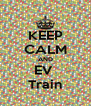 KEEP CALM AND EV  Train - Personalised Poster A4 size