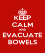 KEEP CALM AND EVACUATE BOWELS - Personalised Poster A4 size