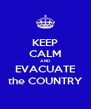 KEEP CALM AND EVACUATE the COUNTRY - Personalised Poster A4 size